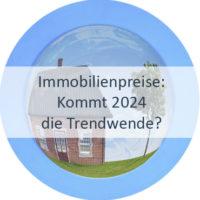 Blog_Verlinkung_KW20 Immobilienpreise - Kommt 2024 die Trendwende